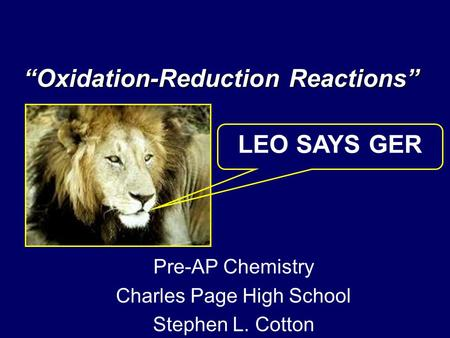 """Oxidation-Reduction Reactions"" LEO SAYS GER Pre-AP Chemistry Charles Page High School Stephen L. Cotton."