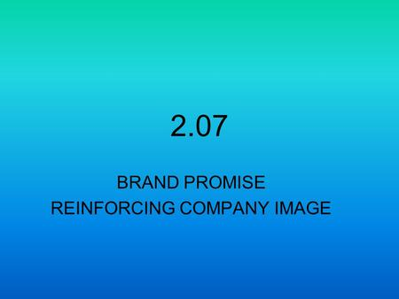 2.07 BRAND PROMISE REINFORCING COMPANY IMAGE. BRAND PROMISE A brand promise is a business's agreement, spoken or unspoken, with customers that it will.