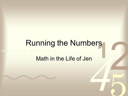 Running the Numbers Math in the Life of Jen. Thomas and Abby These are my children. Now that they are getting a bit older, I have been able to find some.
