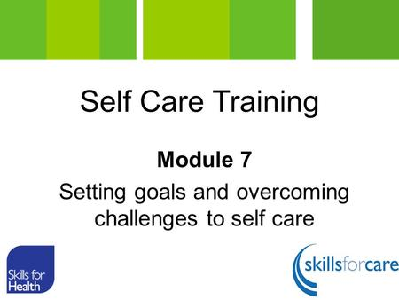Module 7 Setting goals and overcoming challenges to self care Self Care Training.