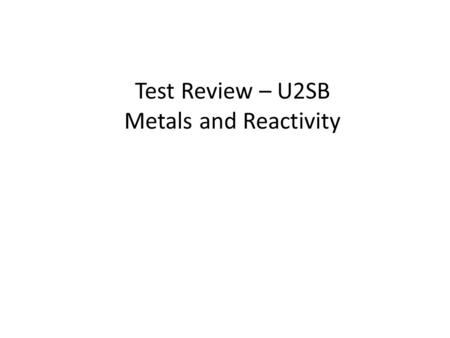 Test Review – U2SB Metals and Reactivity. Atmosphere.