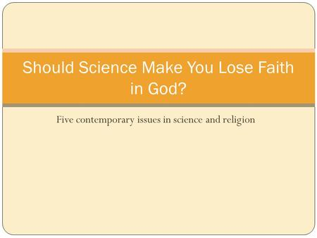 Five contemporary issues in science and religion Should Science Make You Lose Faith in God?