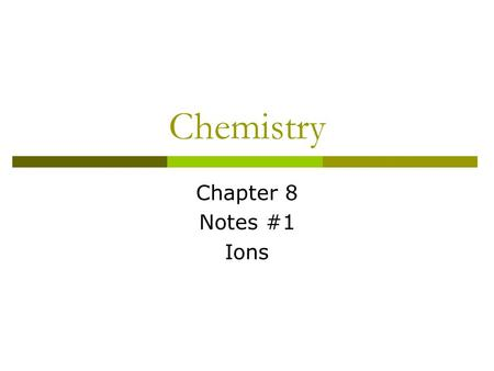 Chemistry Chapter 8 Notes #1 Ions Compounds  2 or more elements combined Example: Sodium + Chlorine = Sodium Chloride (which is table salt) A compounds.