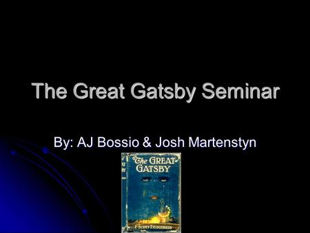 The Great Gatsby Seminar By: AJ Bossio & Josh Martenstyn.