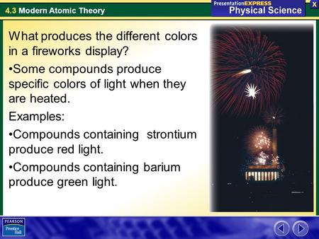 4.3 Modern Atomic Theory What produces the different colors in a fireworks display? Some compounds produce specific colors of light when they are heated.