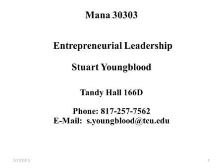 Mana 30303 Entrepreneurial Leadership Stuart Youngblood Tandy Hall 166D Phone: 817-257-7562   5/13/2015 1.
