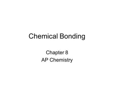 Chemical Bonding Chapter 8 AP Chemistry. Types of Chemical Bonds Ionic – electrons are transferred from a metal to a nonmetal Covalent – electrons are.