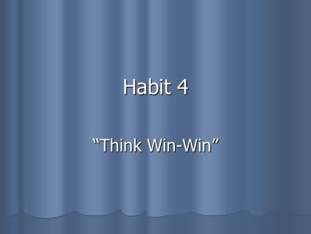 "Habit 4 ""Think Win-Win""."