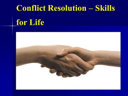 Conflict Resolution – Skills for Life. Sources of Conflict Resources Resources Priorities/strategies Priorities/strategies Decisions Decisions Goals,