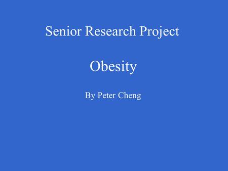 Senior Research Project Obesity By Peter Cheng. Introduction Obesity is becoming a major health concern in our nation due to following 3 reasons: - Prevalence.