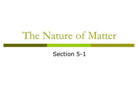 The Nature of Matter Section 5-1.