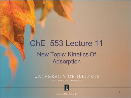 ChE 553 Lecture 11 New Topic: Kinetics Of Adsorption 1.