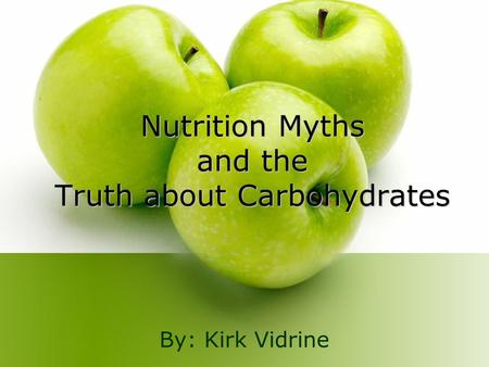 Nutrition Myths and the Truth about Carbohydrates By: Kirk Vidrine.