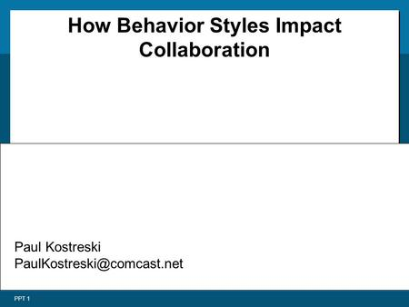 How Behavior Styles Impact Collaboration Paul Kostreski 301.371.8559 ofc PPT 1 Paul Kostreski