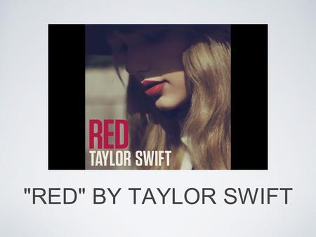 RED BY TAYLOR SWIFT. LYRICS Loving him is like driving a new Maserati down a dead end street Faster than the wind Passionate as sin, ended so suddenly.