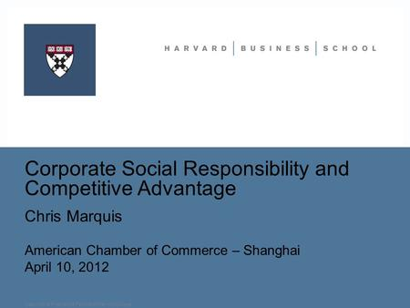Chris Marquis American Chamber of Commerce – Shanghai April 10, 2012 Corporate Social Responsibility and Competitive Advantage Copyright © President &