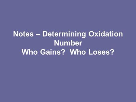 Notes – Determining Oxidation Number Who Gains? Who Loses?