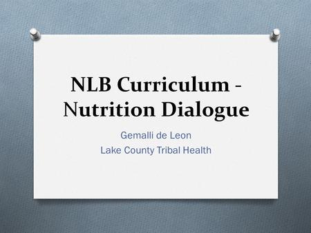 NLB Curriculum - Nutrition Dialogue Gemalli de Leon Lake County Tribal Health.