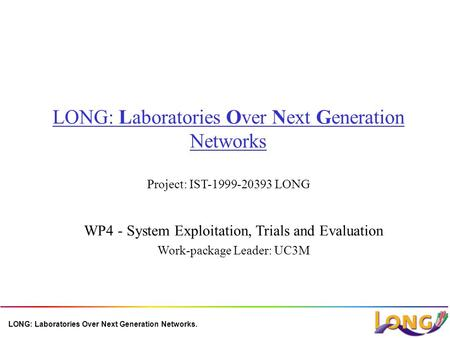 LONG: Laboratories Over Next Generation Networks. LONG: Laboratories Over Next Generation Networks Project: IST-1999-20393 LONG WP4 - System Exploitation,