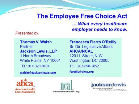 The Employee Free Choice Act ….What every healthcare employer needs to know. Presented by: Thomas V. Walsh Partner Jackson Lewis, LLP 1 North Broadway.