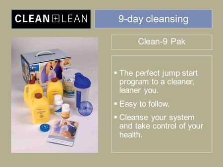 9-day cleansing Clean-9 Pak  The perfect jump start program to a cleaner, leaner you.  Easy to follow.  Cleanse your system and take control of your.