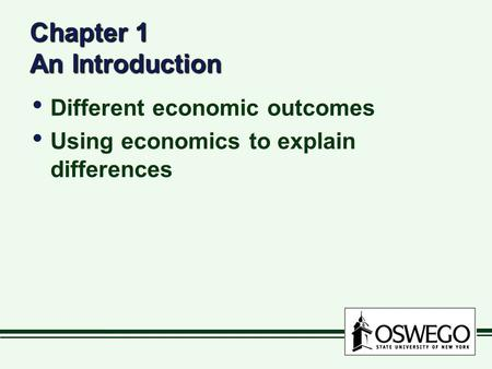 Chapter 1 An Introduction Different economic outcomes Using economics to explain differences Different economic outcomes Using economics to explain differences.