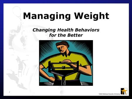 Managing Weight Changing Health Behaviors for the Better