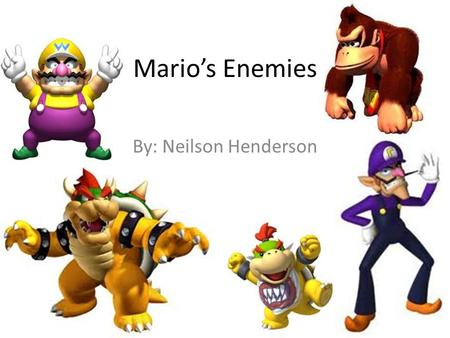 Mario's Enemies By: Neilson Henderson Enemies Mario Faces.