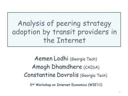 Analysis of peering strategy adoption by transit providers in the Internet Aemen Lodhi (Georgia Tech) Amogh Dhamdhere (CAIDA) Constantine Dovrolis (Georgia.