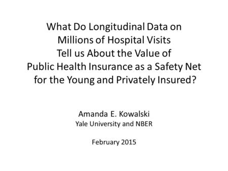What Do Longitudinal Data on Millions of Hospital Visits Tell us About the Value of Public Health Insurance as a Safety Net for the Young and Privately.