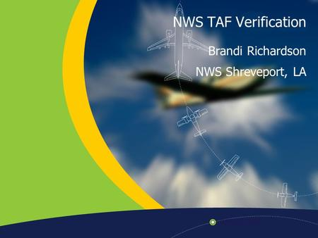 NWS TAF Verification Brandi Richardson NWS Shreveport, LA.