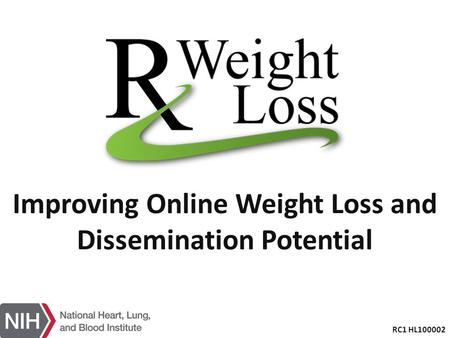 Improving Online Weight Loss and Dissemination Potential RC1 HL100002.