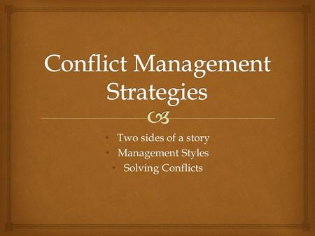 Two sides of a story Two sides of a story Management Styles Management Styles Solving Conflicts Solving Conflicts.