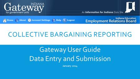 COLLECTIVE BARGAINING REPORTING Gateway User Guide Data Entry and Submission January 2014.