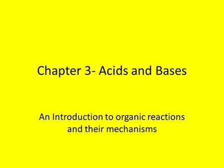 Chapter 3- Acids and Bases An Introduction to organic reactions and their mechanisms.