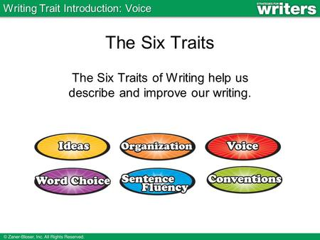 The Six Traits The Six Traits of Writing help us describe and improve our writing. Writing Trait Introduction: Voice.