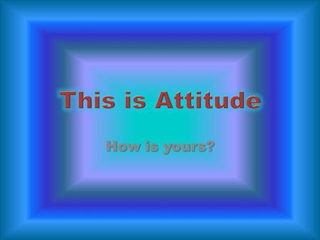 How is yours?. This is attitude GREAT THINGS ALWAYS BEGIN FROM WITHIN IF AN EGG IS BROKEN BY AN OUTSIDE FORCE..A LIFE ENDS. IF AN EGG BREAKS FROM WITHIN.......LIFE.
