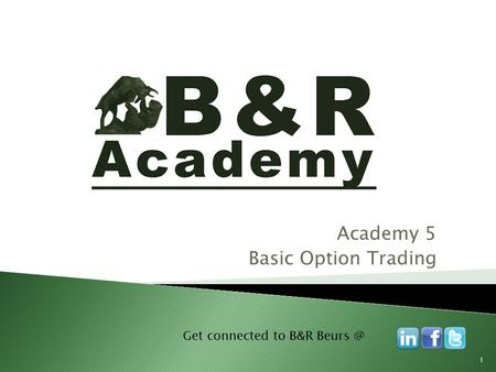 Academy 5 Basic Option Trading Get connected to B&R 1.