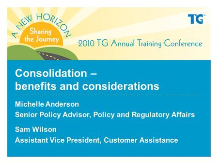 Consolidation – benefits and considerations Michelle Anderson Senior Policy Advisor, Policy and Regulatory Affairs Sam Wilson Assistant Vice President,