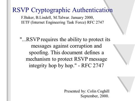 RSVP Cryptographic Authentication ...RSVP requires the ability to protect its messages against corruption and spoofing. This document defines a mechanism.