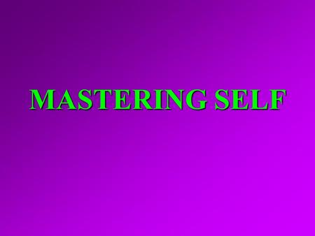 MASTERING SELF. I. MEANING OF SELF-MASTERY A. Pertinent words, Acts 24:25; 2 Pet. 1:6 A. Pertinent words, Acts 24:25; 2 Pet. 1:6 B. Definitions: Deny.