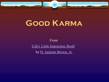 Good Karma From 'Life's Little Instruction Book'Life's Little Instruction Book' by H. Jackson Brown, Jr.H. Jackson Brown, Jr.