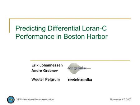 32 nd International Loran Association November 3-7, 2003 Predicting Differential Loran-C Performance in Boston Harbor Erik Johannessen Andre Grebnev Wouter.