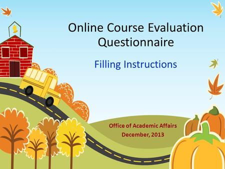Online Course Evaluation Questionnaire Filling Instructions Office of Academic Affairs December, 2013.