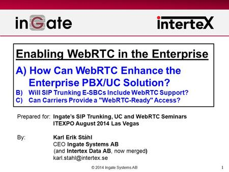 1 Enabling WebRTC in the Enterprise A) How Can WebRTC Enhance the Enterprise PBX/UC Solution? B) Will SIP Trunking E-SBCs Include WebRTC Support? C)Can.