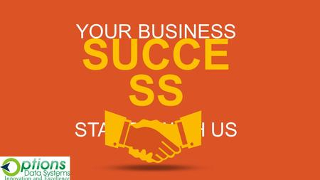 "YOUR BUSINESS SUCCE SS STARTS WITH US. OPTIONS DATA SYSTEMS INNOVATION AND EXELLENCE ""SALAPO"""