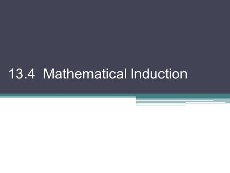13.4 Mathematical Induction. Mathematical Induction is a common method of proving that each statement of an infinite sequence of mathematical statements.