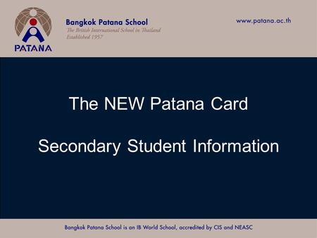 The NEW Patana Card Secondary Student Information.