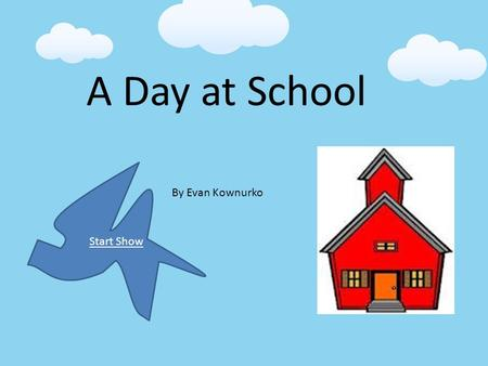 A Day at School By Evan Kownurko Start Show. Table of Contents Coming In R.A. Computers Gifted Math English Language Arts Science Lockers Binders Lunch.