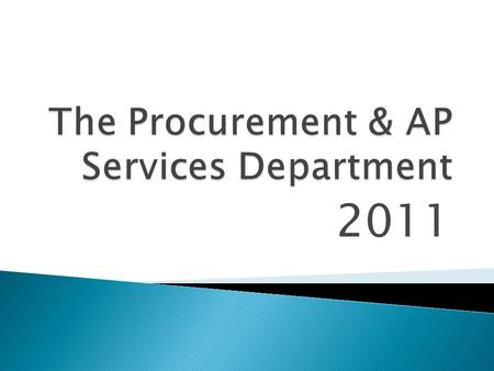 2011.  The Procurement & AP Services Department is a unit of the Division of Administration and Finance reporting to the Associate Vice Chancellor for.
